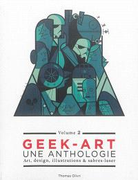 Geek-art : une anthologie : art, design, illustrations & sabres-laser. Volume 2