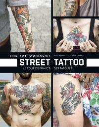 The tattoorialist : street tattoo : le tour de France des tatoués