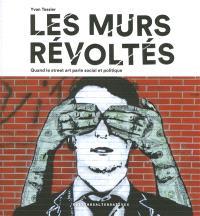 Les murs révoltés : quand le street art parle social et politique