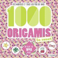1.000 origamis so sweet : des modèles et tous les plis de base