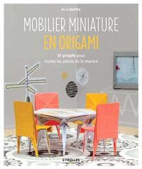 Mobilier miniature en origami : 35 projets pour toutes les pièces de la maison