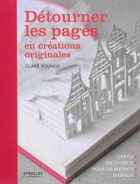 Détourner les pages en créations originales : cartes, objets déco, pour les enfants, animaux
