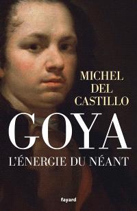 Goya : l'énergie du néant