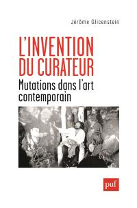 L'invention du curateur : mutations dans l'art contemporain