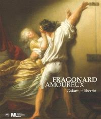 Fragonard amoureux : galant et libertin : exposition, Paris, Musée du Luxembourg, du 16 septembre 2015 au 24 janvier 2016