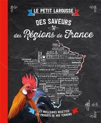 Le petit Larousse des saveurs des régions de France : les meilleures recettes, les produits de nos terroirs
