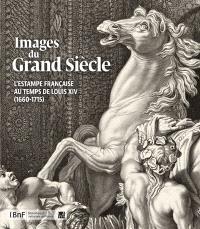 Images du Grand Siècle : l'estampe française au temps de Louis XIV (1660-1715)