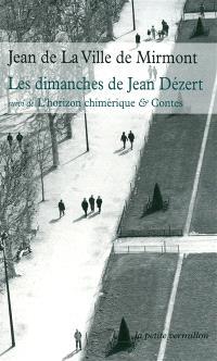 Les dimanches de Jean Dézert; Suivi de L'horizon chimérique; Suivi de Autres poèmes