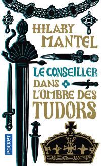 Le Conseiller. Volume 1, Dans l'ombre des Tudors
