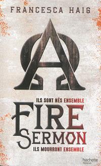 Fire sermon : ils sont nés ensemble, ils mourront ensemble. Volume 1