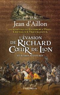 Les aventures de Guilhem d'Ussel, chevalier troubadour, L'évasion de Richard Coeur de Lion : et autres aventures