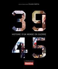 39-45 : histoire d'un monde en guerre