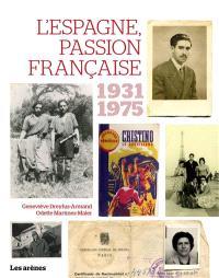 L'Espagne, une passion française : 1931-1975