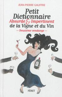 Petit dictionnaire absurde & impertinent de la vigne et du vin : deuxième vendange