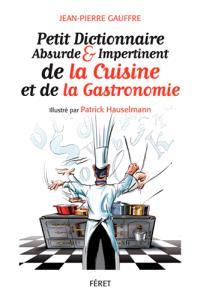 Petit dictionnaire  absurde et impertinent de la gastronomie
