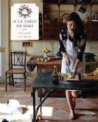A la table de Mimi : une année en cuisine