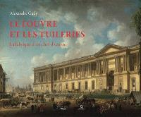 Le Louvre et les Tuileries : la fabrique d'un chef-d'oeuvre