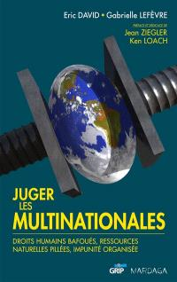 Juger les multinationales : droits humains bafoués, ressources naturelles pillées, impunité organisée