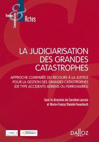 La judiciarisation des grandes catastrophes : approche comparée du recours à la justice pour la gestion des grandes catastrophes, de type accidents aériens ou ferroviaires