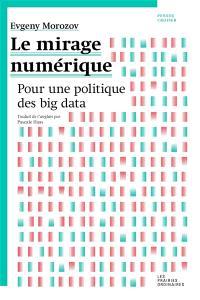 Le mirage numérique : pour une politique du big data