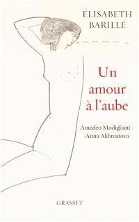 Un amour à l'aube : Amedeo Modigliani-Anna Akhmatova