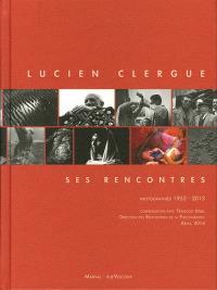 Lucien Clergue, ses rencontres : photographies 1953-2010 : conversation avec François Hébel, directeur des Rencontres de la photographie, Arles, 2014