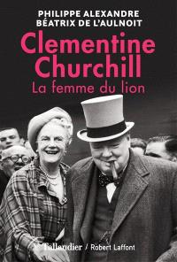 La femme du lion : Clementine Churchill