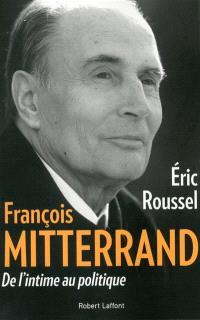 François Mitterrand : de l'intime au politique