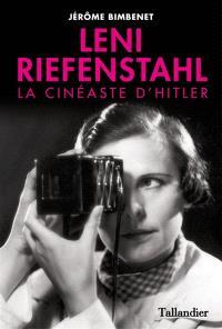 Leni Riefenstahl : la cinéaste d'Hitler