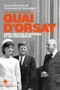 Dans les archives secrètes du Quai d'Orsay : cinq siècles d'histoires et de diplomatie