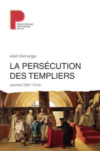 La persécution des templiers : journal (1305-1314)