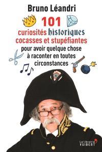 101 curiosités historiques cocasses et stupéfiantes : pour avoir quelque chose à raconter en toutes circonstances