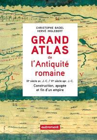 Grand atlas de l'Antiquité romaine : construction, apogée et fin d'un empire : IIIe siècle av. J.-C.-VIe siècle apr. J.-C.