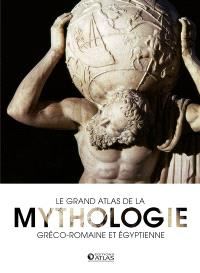Le grand atlas de la mythologie gréco-romaine et égyptienne