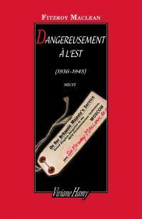 Dangereusement à l'Est : 1936-1944 : récit