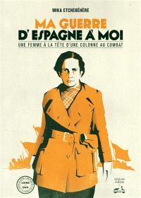 Ma guerre d'Espagne à moi : une femme à la tête d'une colonne au combat : récit