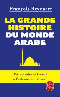 La grande histoire du monde arabe : d'Alexandre le Grand à l'islamisme radical
