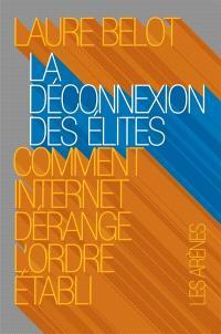 La déconnexion des élites : comment Internet dérange l'ordre établi