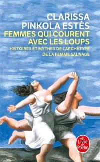 Femmes qui courent avec les loups : histoires et mythes de l'archétype de la femme sauvage