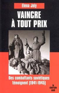 Vaincre à tout prix : des combattants soviétiques témoignent (1941-1945)