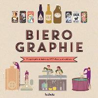 Bièrographie : comprendre la bière en 100 dessins et schémas