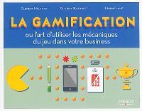 La gamification ou L'art d'utiliser les mécaniques du jeu dans votre business