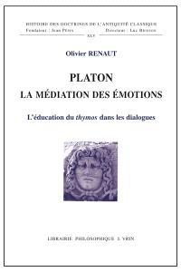 Platon : la médiation des émotions : l'éducation du thymos dans les dialogues