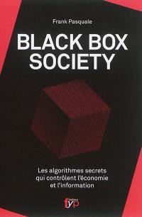 Black box society : les algorithmes secrets qui contrôlent l'économie et l'information