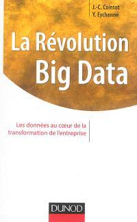 La révolution Big data : les données au coeur de la transformation de l'entreprise