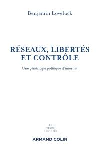 Réseaux, libertés et contrôle : une généalogie politique d'Internet