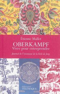 Oberkampf : vivre pour entreprendre : journal de l'inventeur de la toile de Jouy, 1738-1815