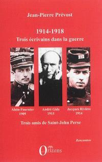 1914-1918 : Jacques Rivière, André Gide, Alain-Fournier : trois écrivains dans la guerre, trois amis de Saint-John Perse