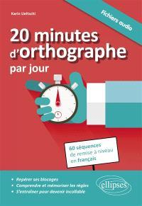 20 minutes d'orthographe par jour : pour une remise à niveau en français en 60 séquences