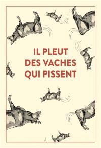 Il pleut des vaches qui pissent : 300 accidents d'expression : une seule victime, la langue française...